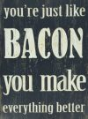 "A120a-""You're just like Bacon"" sign"